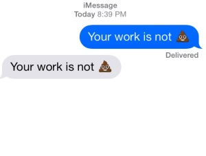your work is NOT poo.